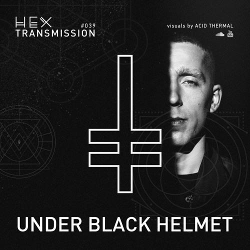 HEX Transmission #039 - Under Black Helmet