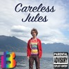 Careless Jules - Shit Just Got Real