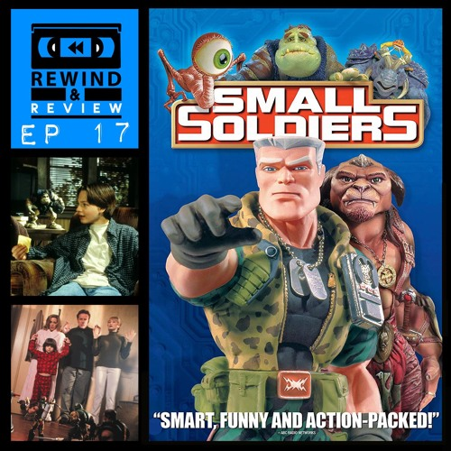 Rewind & Review Ep 17 - Small Soldiers (1998)