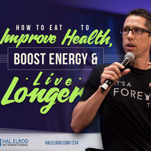 234: How to Eat to Improve Health, Boost Energy & Live Longer