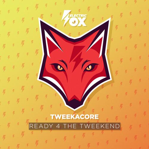Tweekacore - Ready 4 The Tweekend