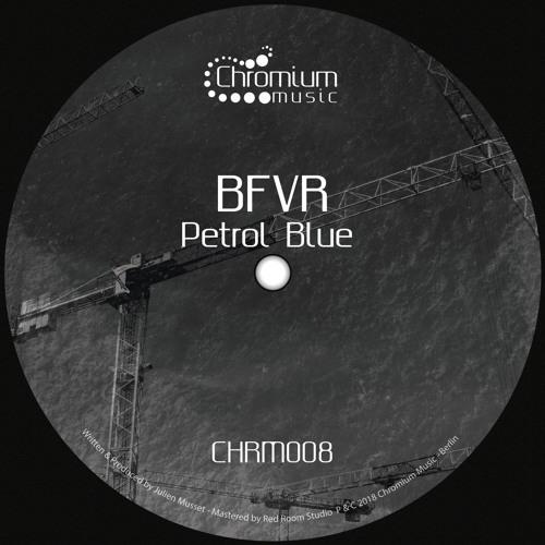 BFVR - Petrol Blue (Original Mix) [Chromium Music]