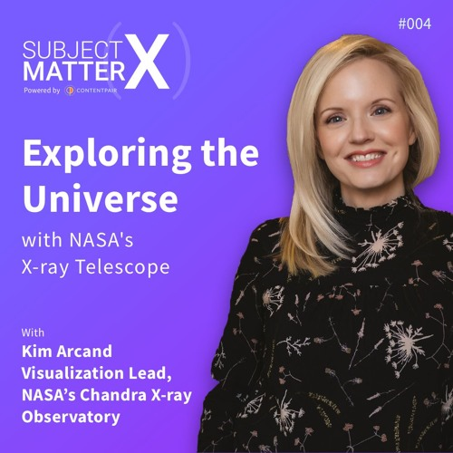 #005: Exploring the Universe with NASA's X-ray Telescope and Kim Arcand