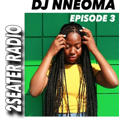 2SEATER Radio Episode 3 (DJ NNEOMA)