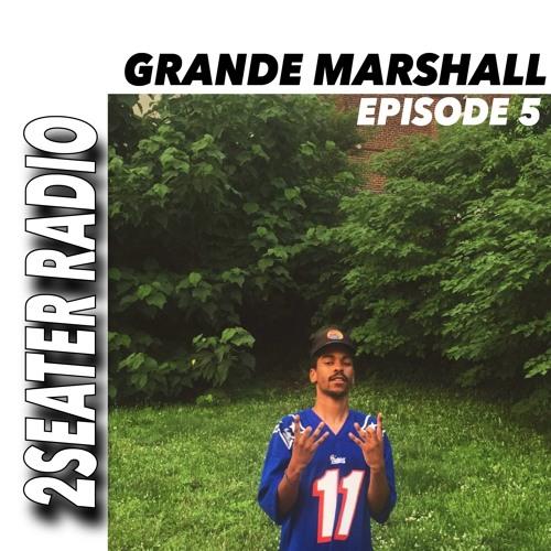 2SEATER Radio Episode 5 (GRANDE MARSHALL)