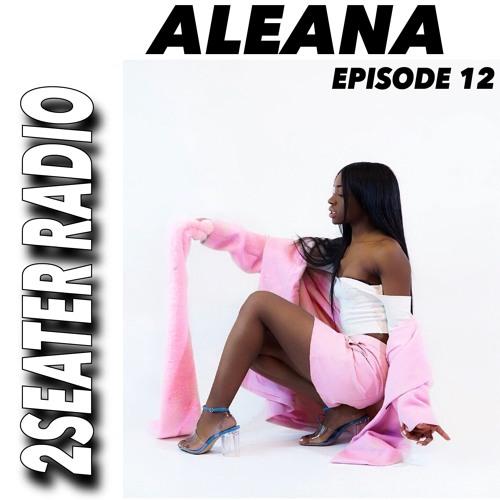 2SEATER Radio Episode 12 (ALEANA)