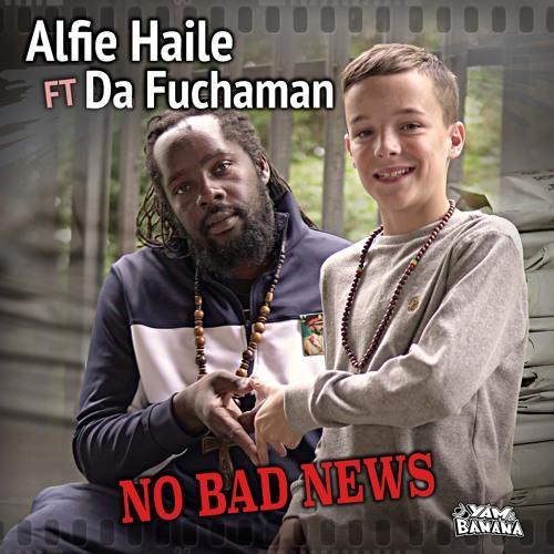 Alfie Haile ft Da Fuchaman - No Bad News