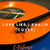Love Lies | Khalid ft. Normani (Cover)