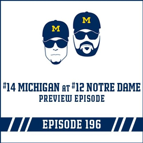 #14 Michigan at #12 Notre Dame Game Preview: Episode 196