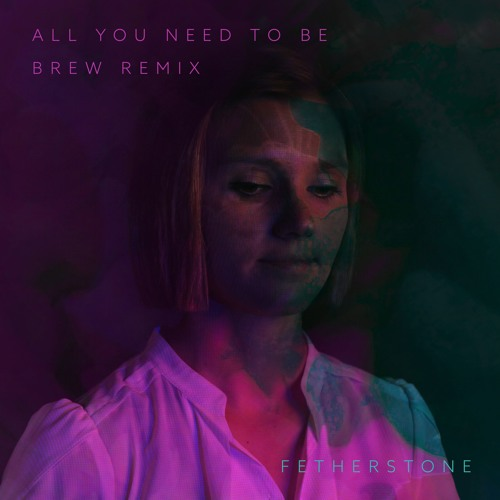All You Need To Be - Brew Remix
