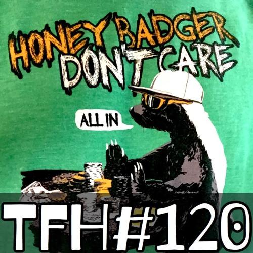 #120: Honey Badger Don't Care
