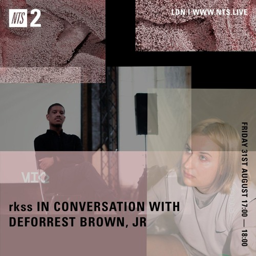 rkss In Conversation With DeForrest Brown, Jr. - NTS (31st August 2018)