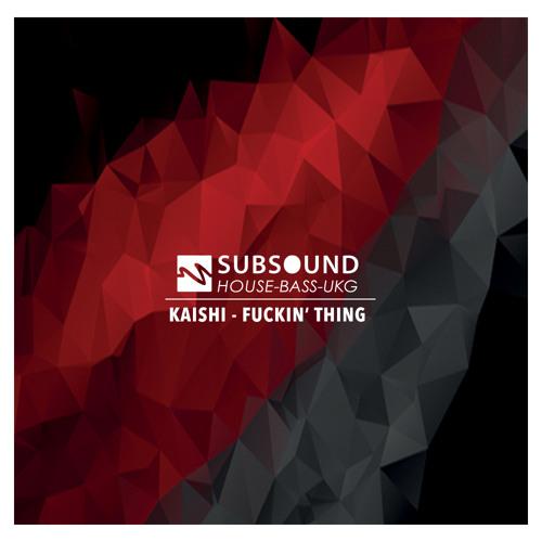 Kaishi - Fuckin' Thing