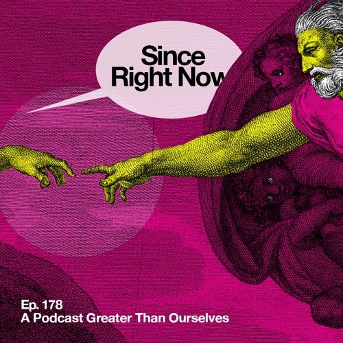 178: A Podcast Greater Than Ourselves