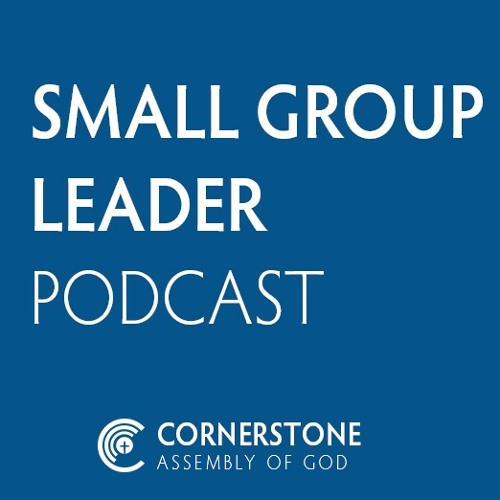 Small Group Leader Podcast - #1 Three Goals for Every Small Group