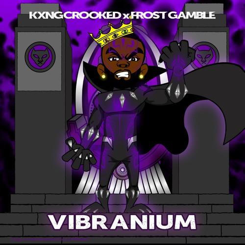 "KXNG Crooked x Frost Gamble ""Vibranium"""