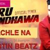 NACHLE NA GURU RANDHAWA OFFICIAL REMIX - DJ KAMAL