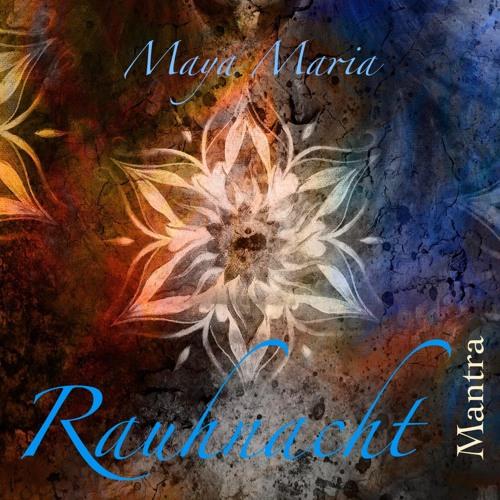 Maya Maria ~ Rauhnacht Mantra Hörprobe