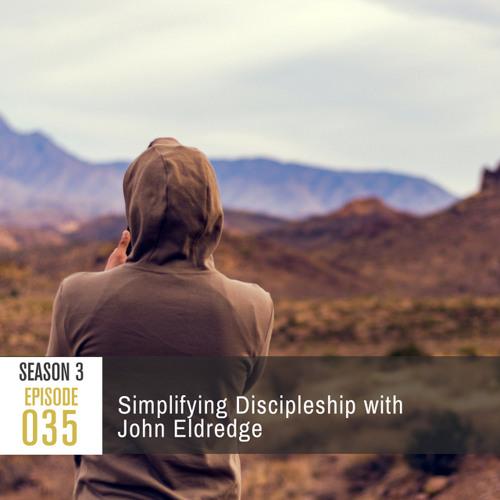 Season 3, Episode 35: Simplifying Discipleship with John Eldredge
