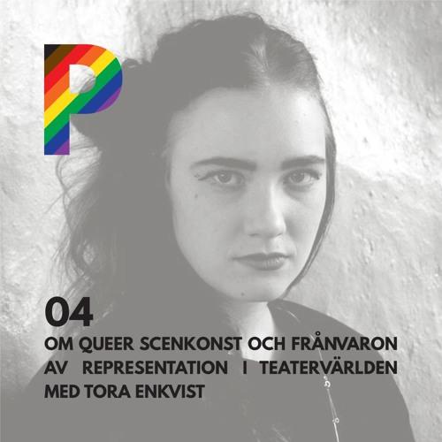 04. Om queer scenkonst och frånvaron av representation i teatervärlden med Tora Enkvist