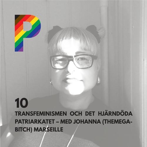 10. Transfeminismen och det hjärndöda patriarkatet - Med Johanna (TheMegaBitch) Marseille