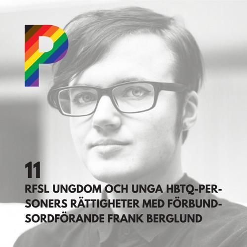 11. RFSL Ungdom och unga HBTQ-personers rättigheter med förbundsordförande Frank Berglund