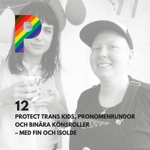 12. Protect Trans Kids, pronomenrundor och binära könsroller - med Fin och Isolde