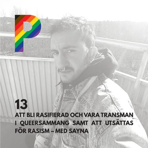 13. Att bli rasifierad och vara transman i queersammang samt att utsättas för rasism - med Sayna