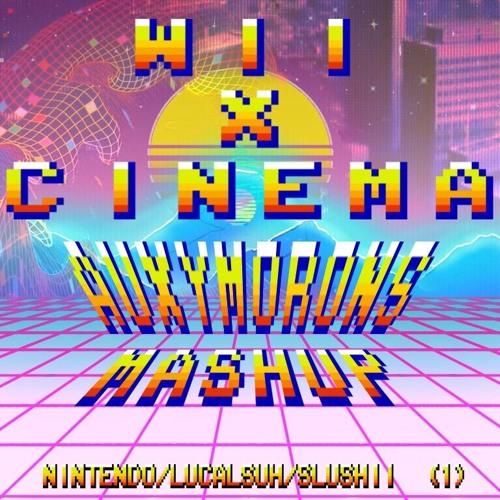Wii x Cinema (NINTENDO/LUCA LUSH/SLUSHII) auxymorons mashup :) by
