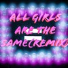 All girls are the same (Remix)