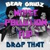 Bear Grillz- Drop That (Noise Pollution Flip)