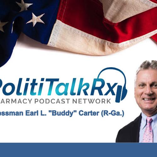 "Congressman Earl L. ""Buddy"" Carter on PolitiTalkRx --PPN Episode 675"