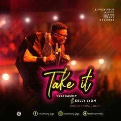 Take It - Testimony ft Kelly Lyon