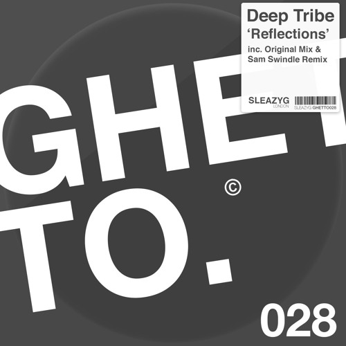 Deep Tribe 'Reflections' (Sleazy G, Ghetto label) inc. Sam Swindle Remix
