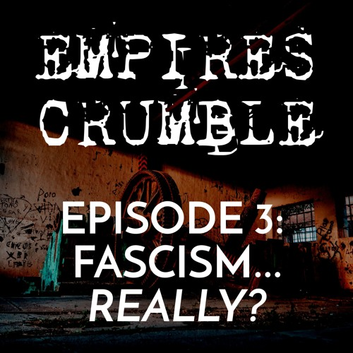 Episode 3: Fascism...Really?