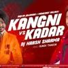 Kangni Vs Kadar Mashup Dj Harsh Sharma Sunix Thakor Rajvir Jawanda And Mankirat Aulakh Mp3