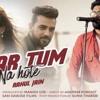 Agar Tum Na Hote   Rahul Jain Ft. Manish Giri & Aditi   Cover   Humein Aur Jeene Ki   Sunix Thakor