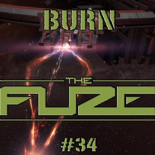 Burn The Fuze #34