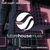 Holl & Rush ft. Mike James - Believe It (Robby East & Castion Remix)