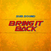 Sub.Sound - Bring It Back (FREE DL)