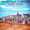 DONT FOLD - LOWK3Y FEAT T BLESSED