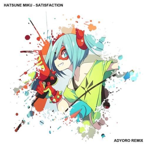 Hatsune Miku - Satisfaction (Adyoro Remix)