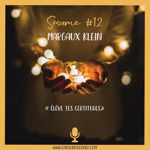 #12 - Margaux Klein - Elève tes certitudes