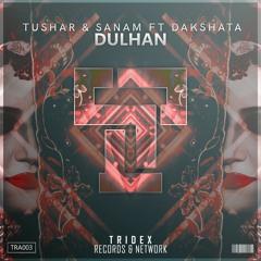 Tushar X Sanam Ft.Dakshata - Dulhan (Original Mix)
