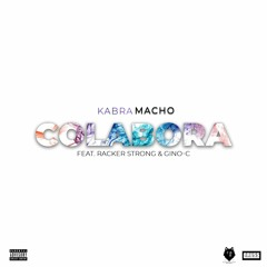 Colabora Feat. Racker Strong & Gino-C (Prod. Kabra Macho)