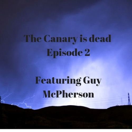 The Canary is Dead Episode 2 (Interview with Guy McPherson)