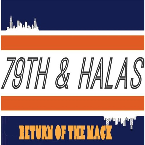 79th and Halas EP 102 - Return Of The Mack