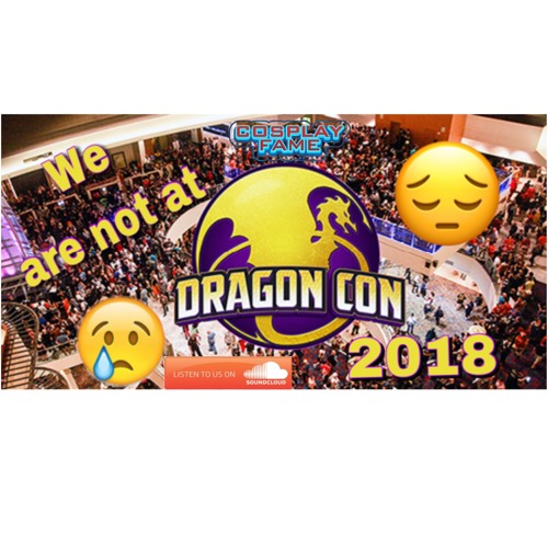 We Are Not At DragonCon 2018