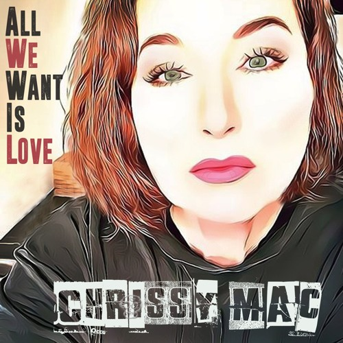 All We Want Is Love  - Chrissy Mac