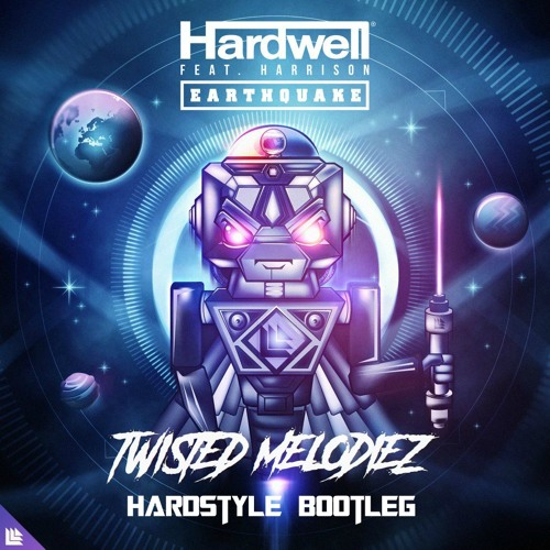 Hardwell ft Harrison - Earthquake (Twisted Melodiez